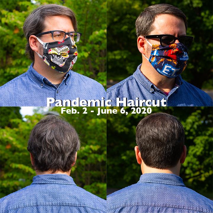 Pandemic Haircut - Feb. 2 - June 6, 2020